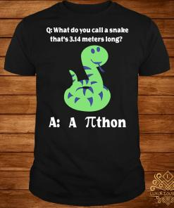 What do you call a snake that's 3.14 meters long a thon shirt