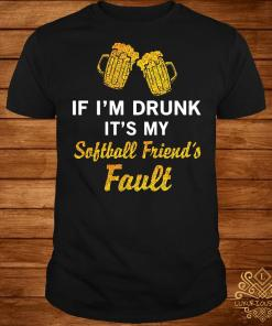If I drunk it my softball friend's fault shirt