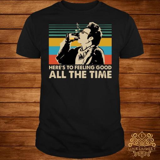 Vintage Kramer Seinfeld here's to feeling good all the time shirt