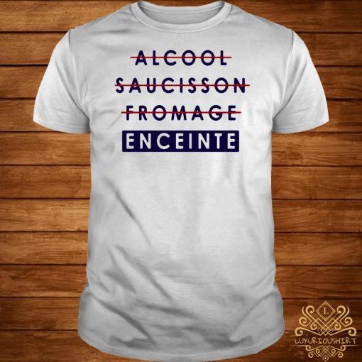 Alcool saucisson fromage enceinte shirt