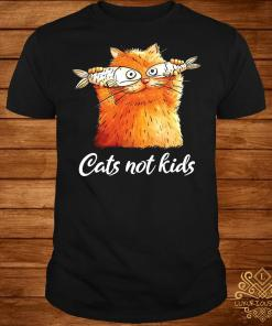 Cats not kids shirt