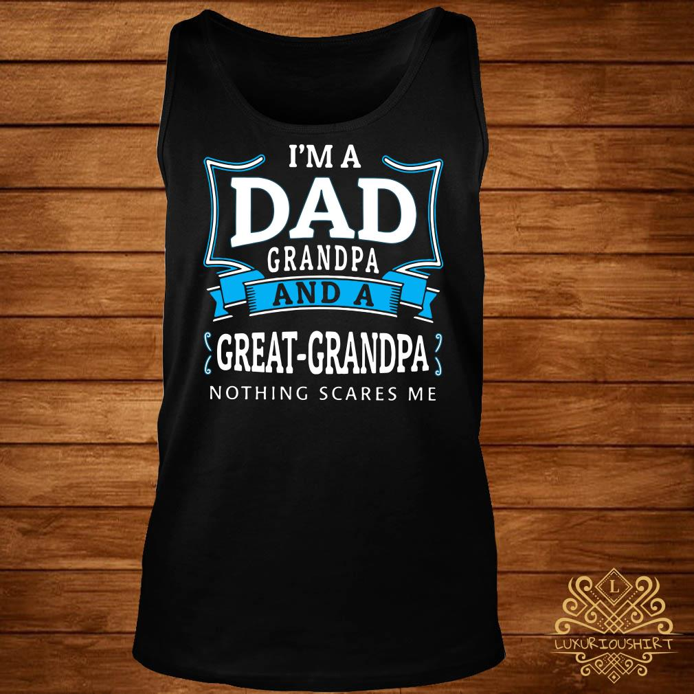 I'm dad grandpa and a great-grandpa nothing scares me tank-top