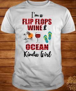 I'm a flip flops wine & ocean kinda girl shirt