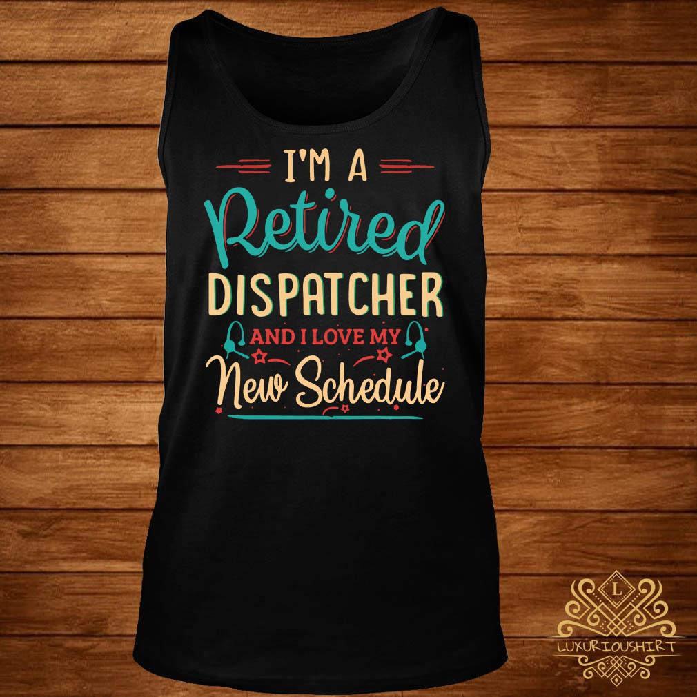 I'm a retired dispatcher and I love my new schedule tank-top