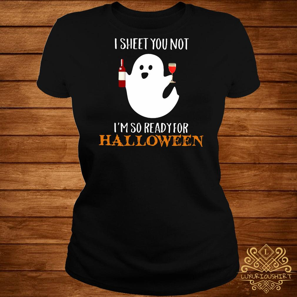 I sheet you not I'm so ready for Halloween ladies tee