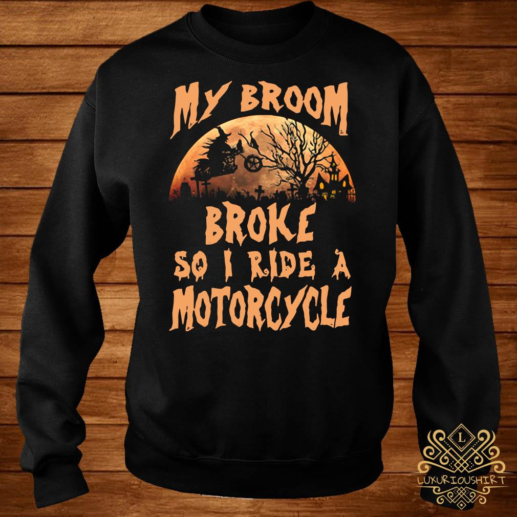 My broom broke so I ride a motorcycle sweater