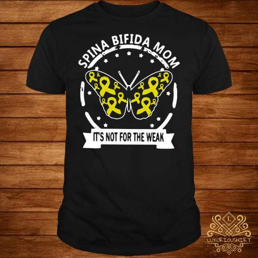 Butterfly Spina bifida mom it's not for the weak shirt