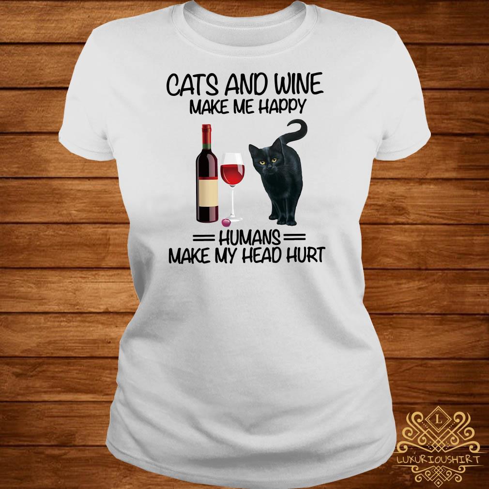 Cats and wine make me happy humans make my head hurt ladies tee