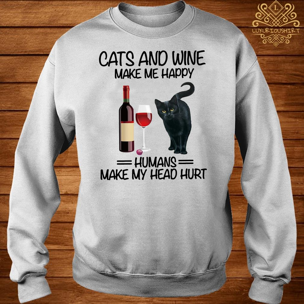 Cats and wine make me happy humans make my head hurt sweater