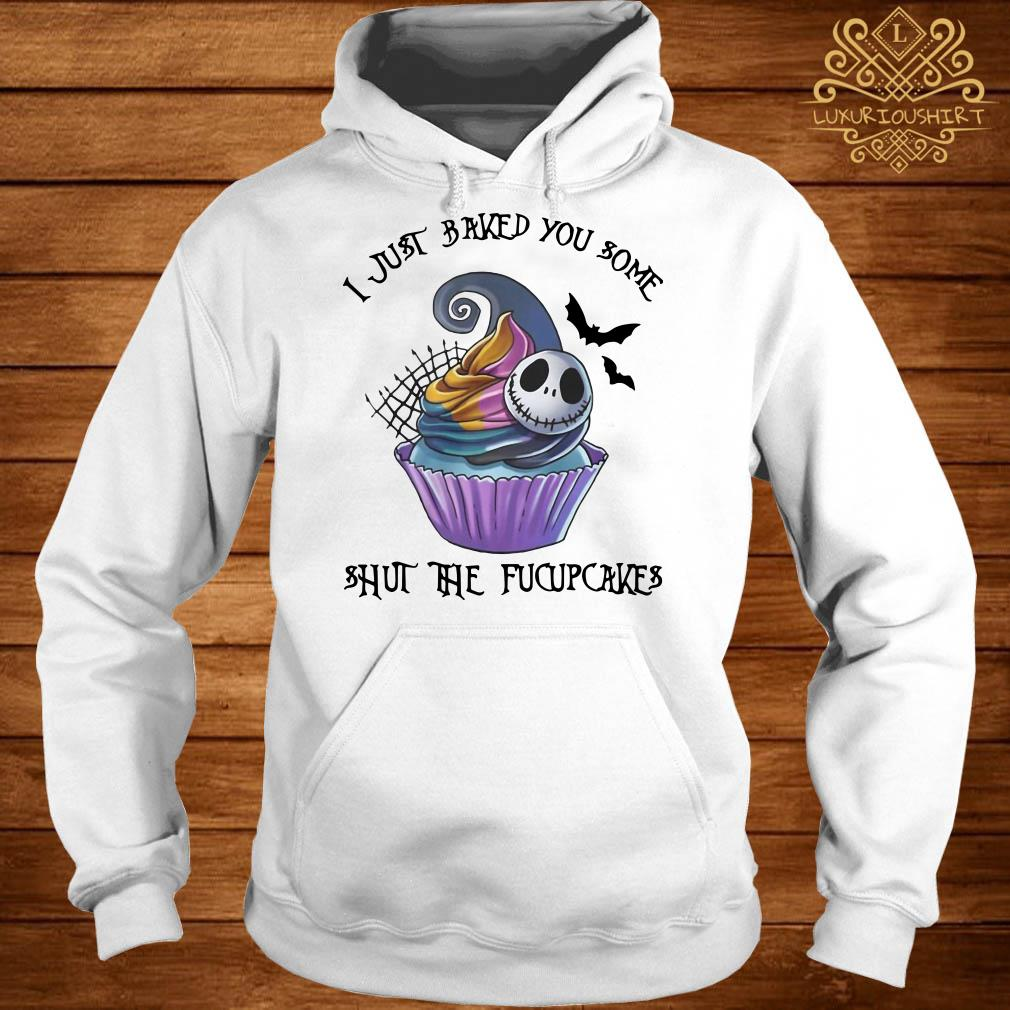 Jack Skellington I just baked you some shut the fucupcakes hoodie