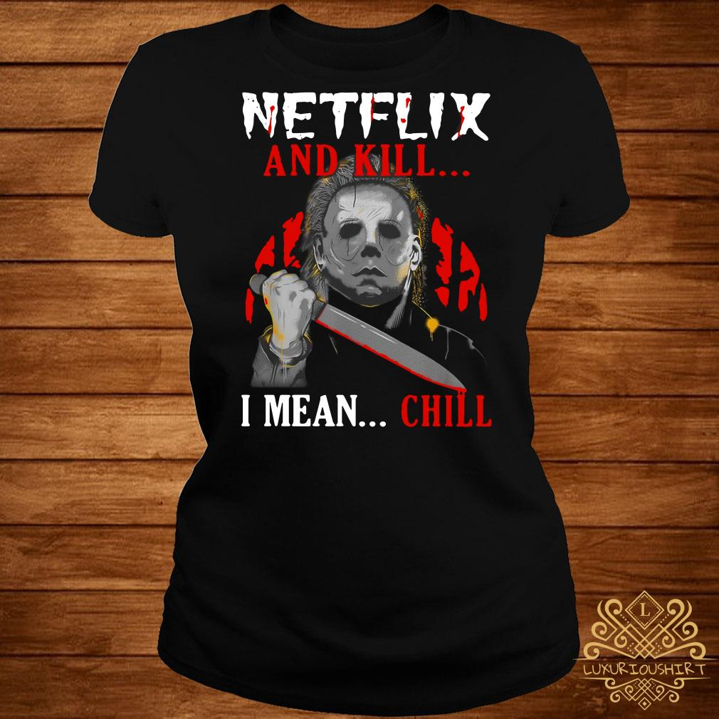 Michael Myers Netflix and kill I mean chill ladies tee