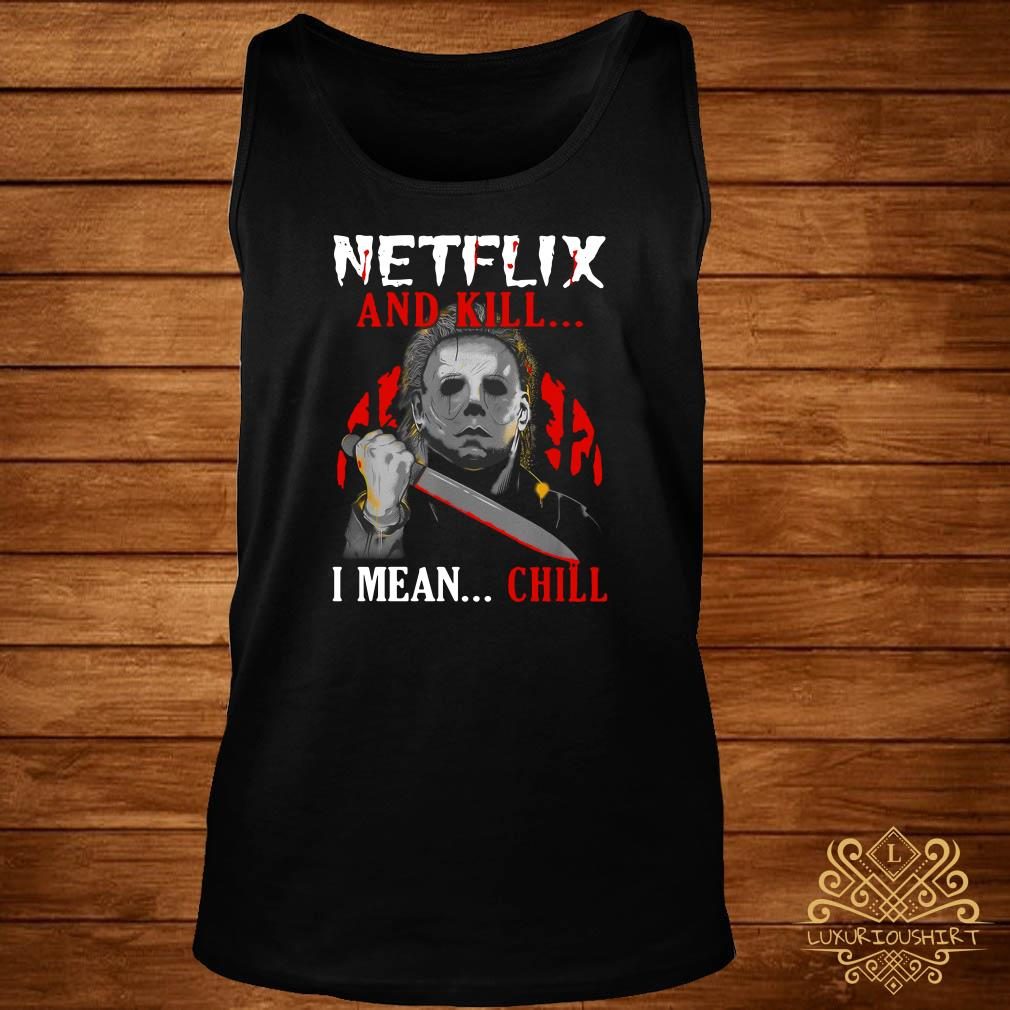 Michael Myers Netflix and kill I mean chill tank-top