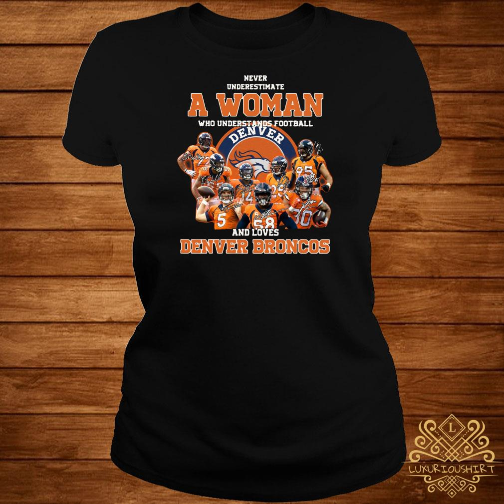 Never underestimate a woman who understands football and love Denver Broncos ladies tee