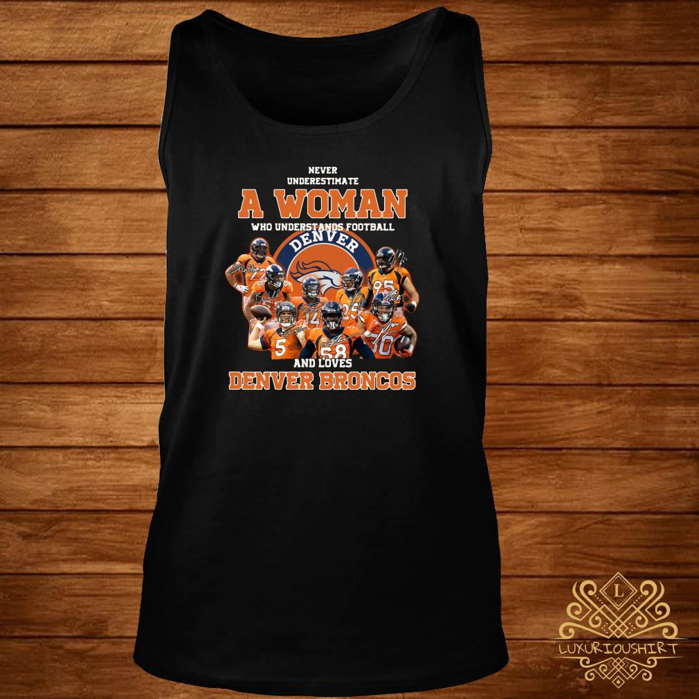 Never underestimate a woman who understands football and love Denver Broncos tank-top
