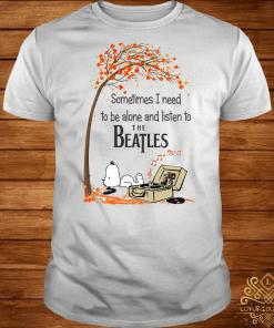 Snoopy sometimes I need to be alone and listen to The Beatles shirt