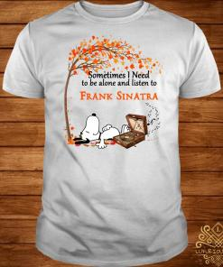 Snoopy sometimes I need ro be alone and listen to Frank Sinatra shirt