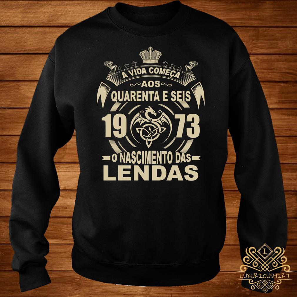 A Vida Comeca Aos Quarenta E Seis 1973 O Nascimento Das Lendas sweater