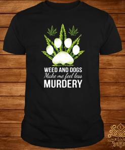 Wee and dogs make me feel less murdery shirt