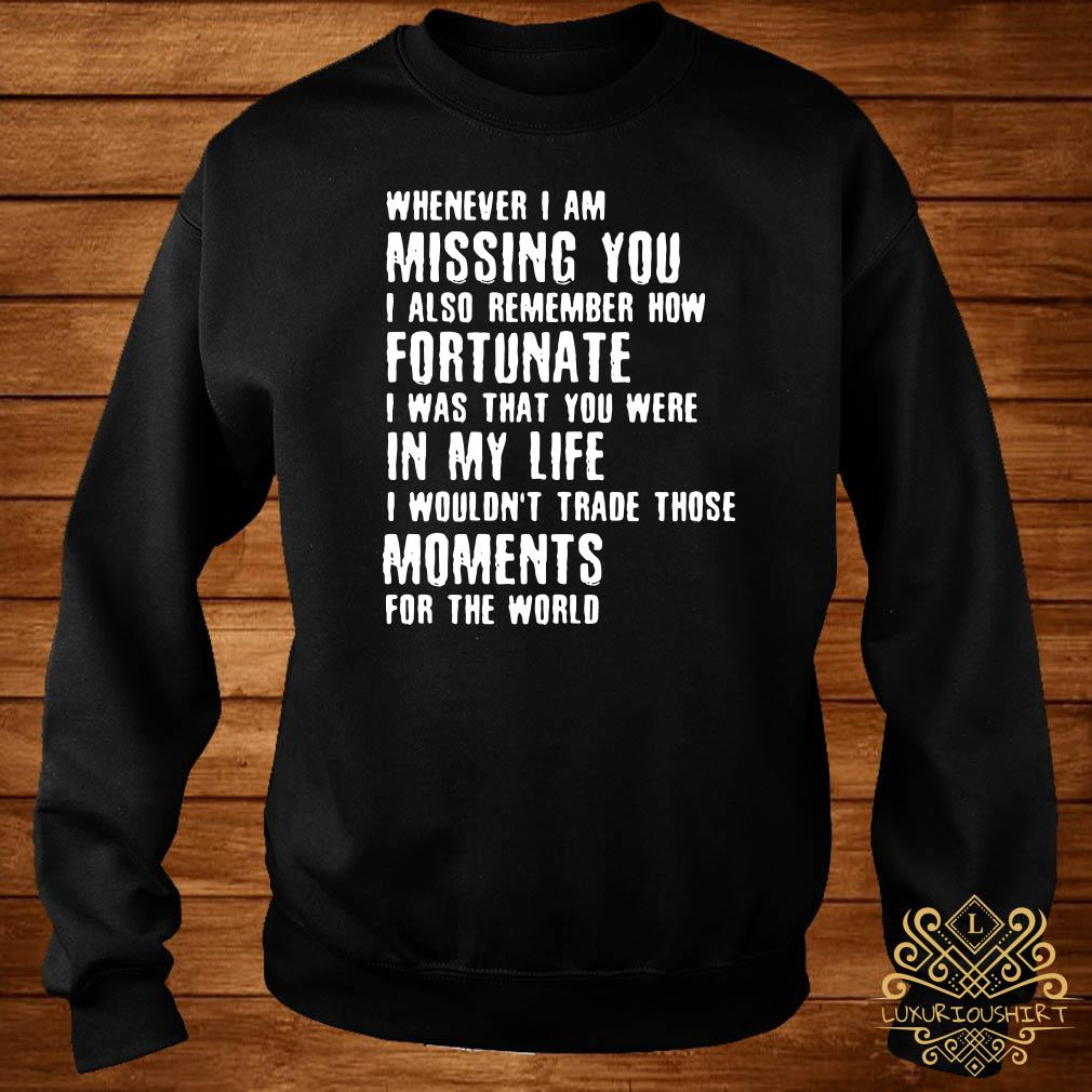 Whenever I am missing you I also remember how fortunate sweater