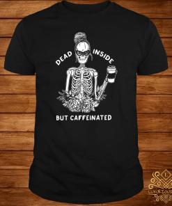 Dead Inside But Caffeinated Shirt