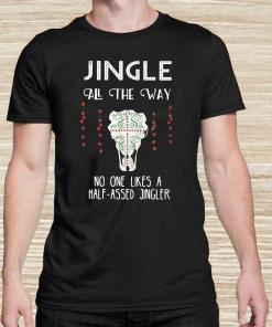 Jingle All The Way No One Like A Half-Assed Jingler Unisex