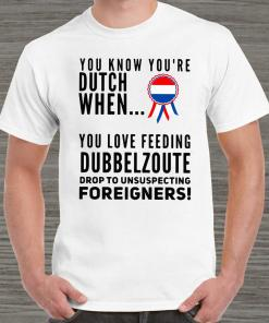 You Know You're Dutch When You Love Feeling Dubbel Zoute Drop To Unsuspecting Unisex