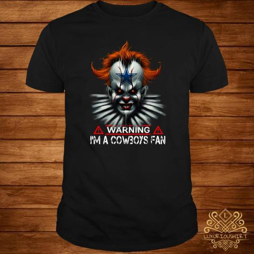 Pennywise warning I'm a Cowboys Fan shirt