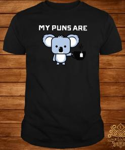 My Puns Are Koala Tea Shirt