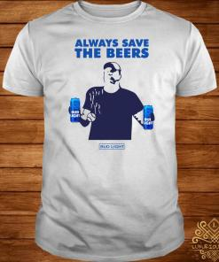 Always Save The Beers Bud Light Shirt