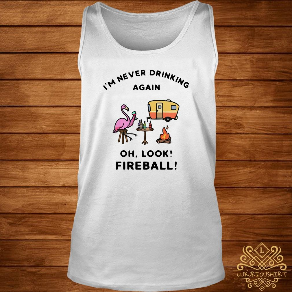 Flamingos I'm Never Drinking Again Oh Look Fireball Tank-top