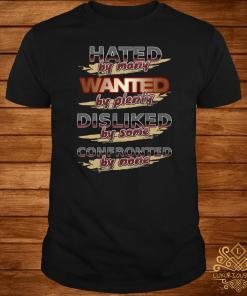 Hated By Many Wanted By Plenty Disliked By Some Confronted By None Shirt