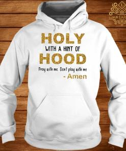 Holy With A Hint Of Hood Pray With Me Don't Play With Me Amen hoodie
