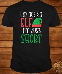 I'm Not An Elf I'm Just Short Shirt