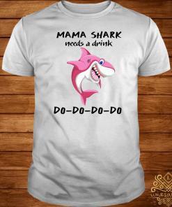 Mama Shark Needs A Drink Do Do Do Shirt