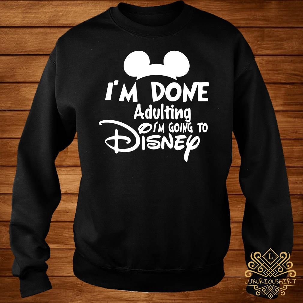 Mickey I'm Done Adulting I'm Going To Disney Sweater
