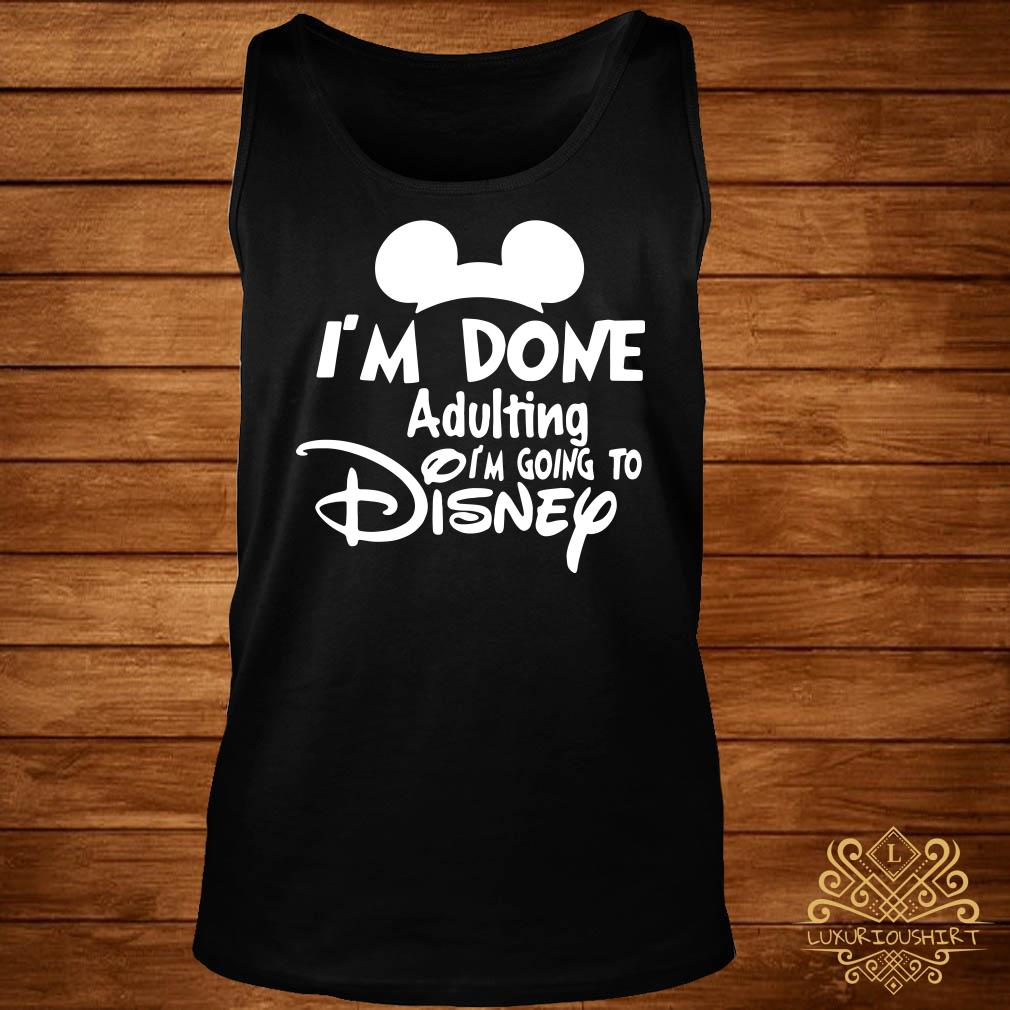 Mickey I'm Done Adulting I'm Going To Disney Tank-top