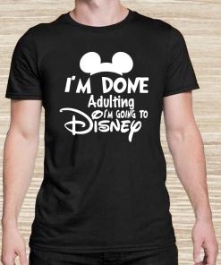 Mickey I'm Done Adulting I'm Going To Disney Unisex