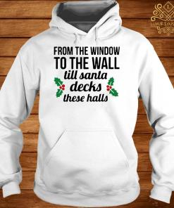 From The Window To The Wall Till Santa Decks The Halls Hoodie