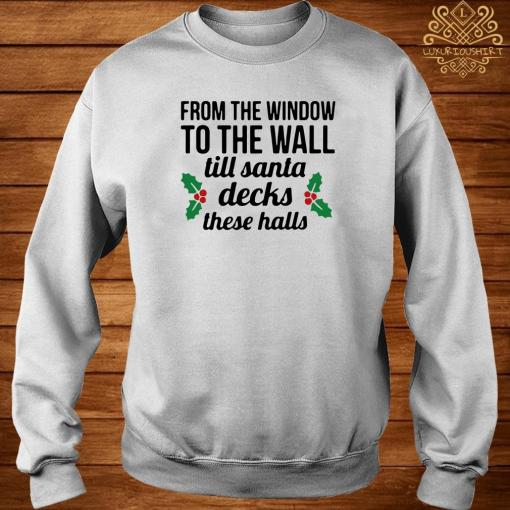 From The Window To The Wall Till Santa Decks The Halls Sweater