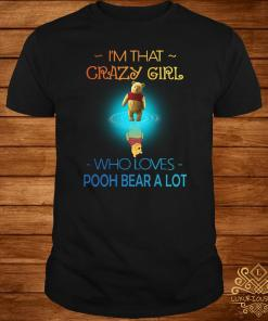 I'm Crazy Girl Who Loves Pooh Bear A Lot Shirt