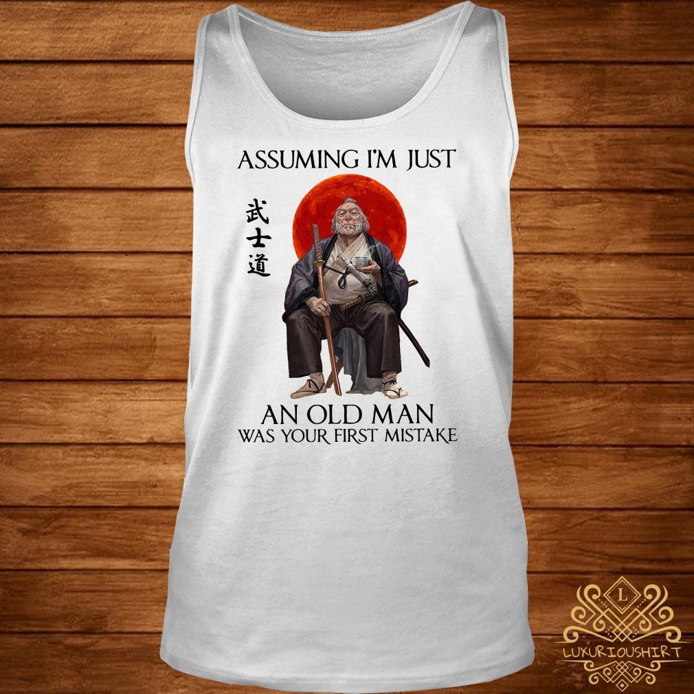 Samurai Warriors Assuming I'm Just An Old Man Was Your First Mistake tank-top