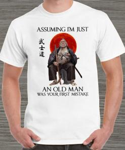 Samurai Warriors Assuming I'm Just An Old Man Was Your First Mistake Unisex