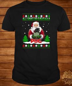 Santa All I Want For Christmas A Pug Ugly Christmas Sweater