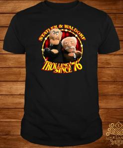 Statler And Waldorf Trolling Since 76 Shirt
