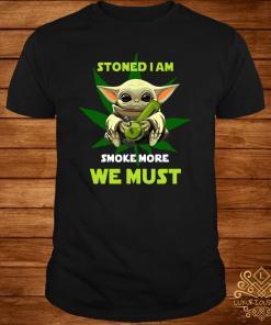 Baby Yoda Stoned I Am Smoke More We Must Shirt