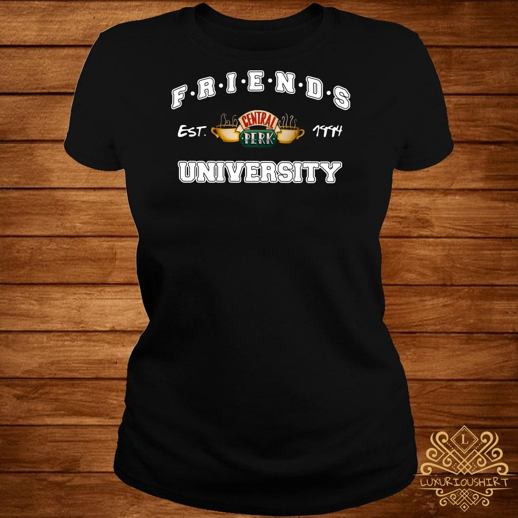Friends Central Perk University I'll Be There For You Cause You're For Me Too ladies Tee