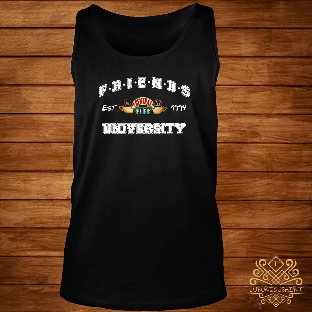 Friends Central Perk University I'll Be There For You Cause You're For Me Too tank-top