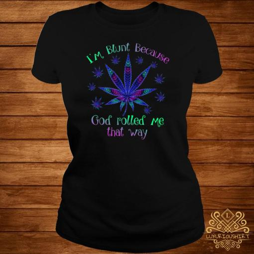Cannabis I'm Blunt Because God Rolled Me That Way ladies Tee