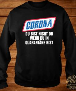 Corona Du Bist Nicht Du Wenn Du In Quarantane Bist Shirt sweater