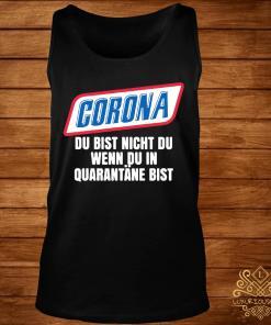 Corona Du Bist Nicht Du Wenn Du In Quarantane Bist Shirt tank-top